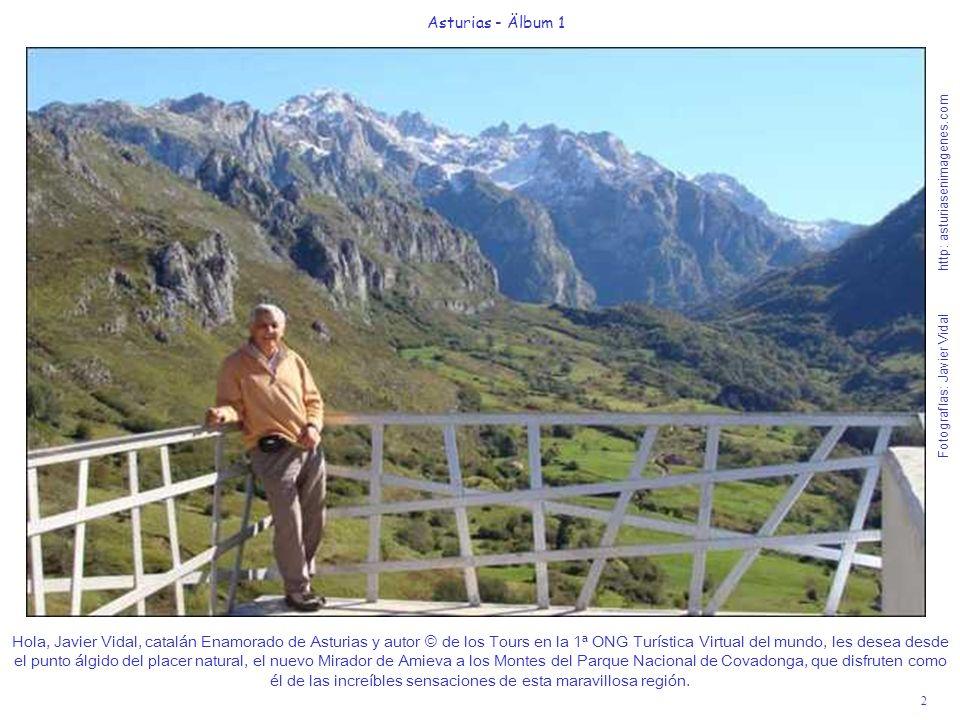 Fotografías: Javier Vidal http: asturiasenimagenes.com 2 Asturias - Älbum 1 Hola, Javier Vidal, catalán Enamorado de Asturias y autor © de los Tours e