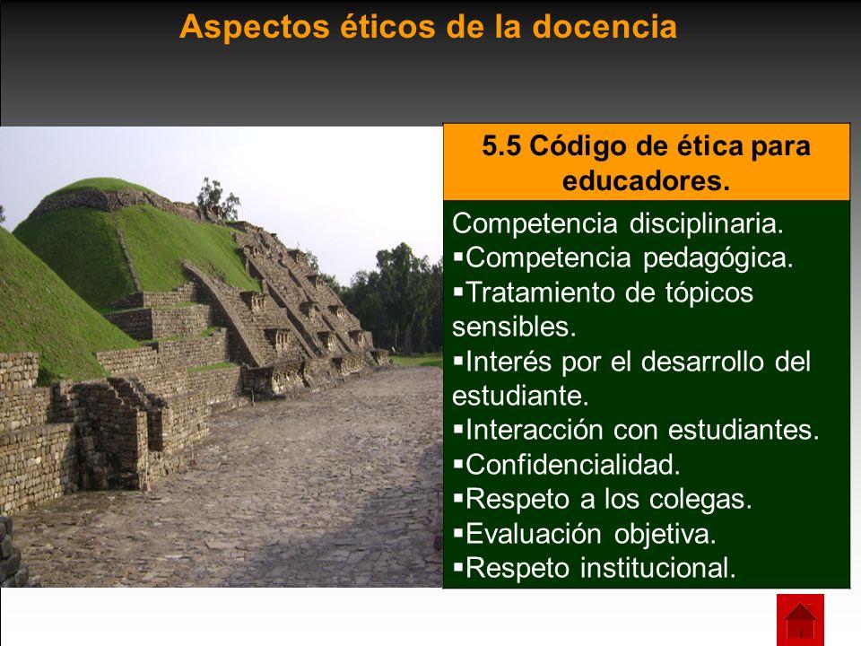 5.5 Código de ética para educadores. Competencia disciplinaria. Competencia pedagógica. Tratamiento de tópicos sensibles. Interés por el desarrollo de
