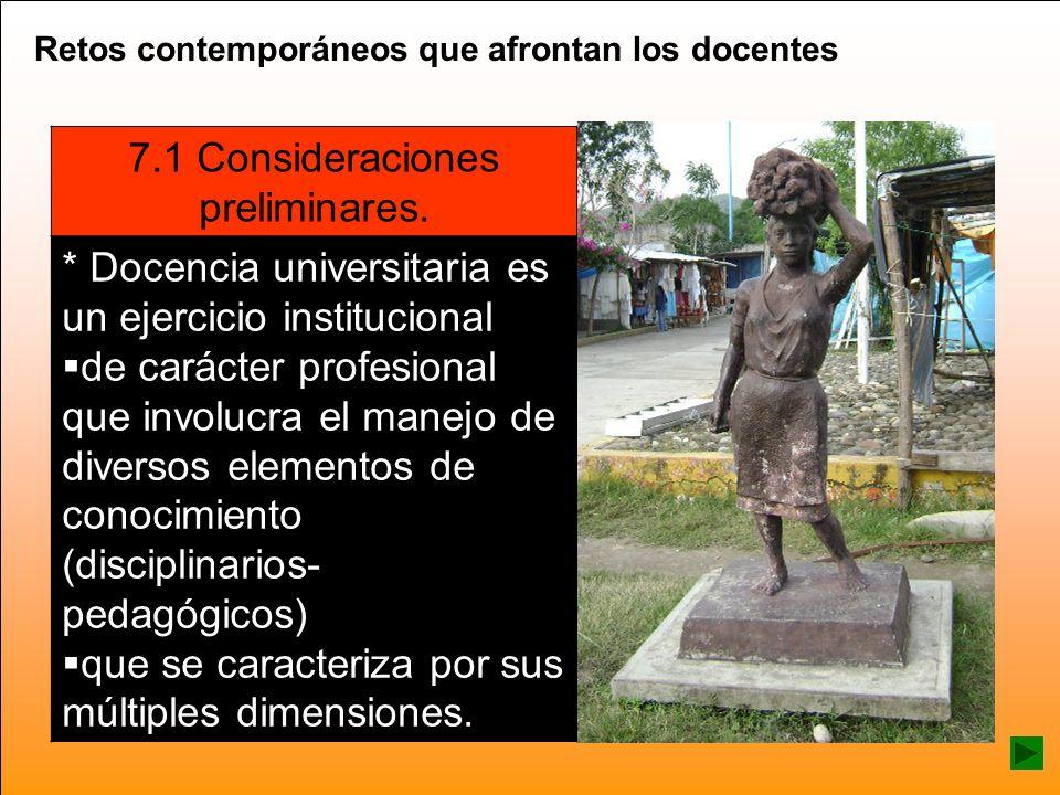Retos contemporáneos que afrontan los docentes 7.1 Consideraciones preliminares. * Docencia universitaria es un ejercicio institucional de carácter pr