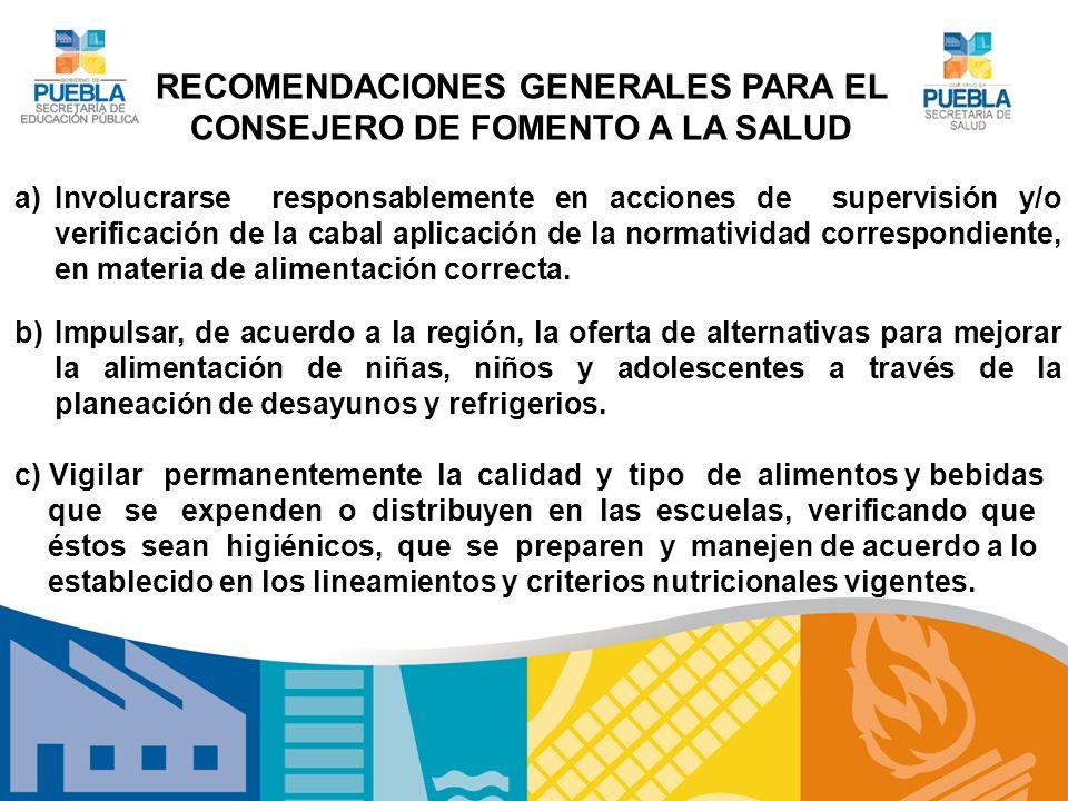 RECOMENDACIONES GENERALES PARA EL CONSEJERO DE FOMENTO A LA SALUD b)Impulsar, de acuerdo a la región, la oferta de alternativas para mejorar la alimen