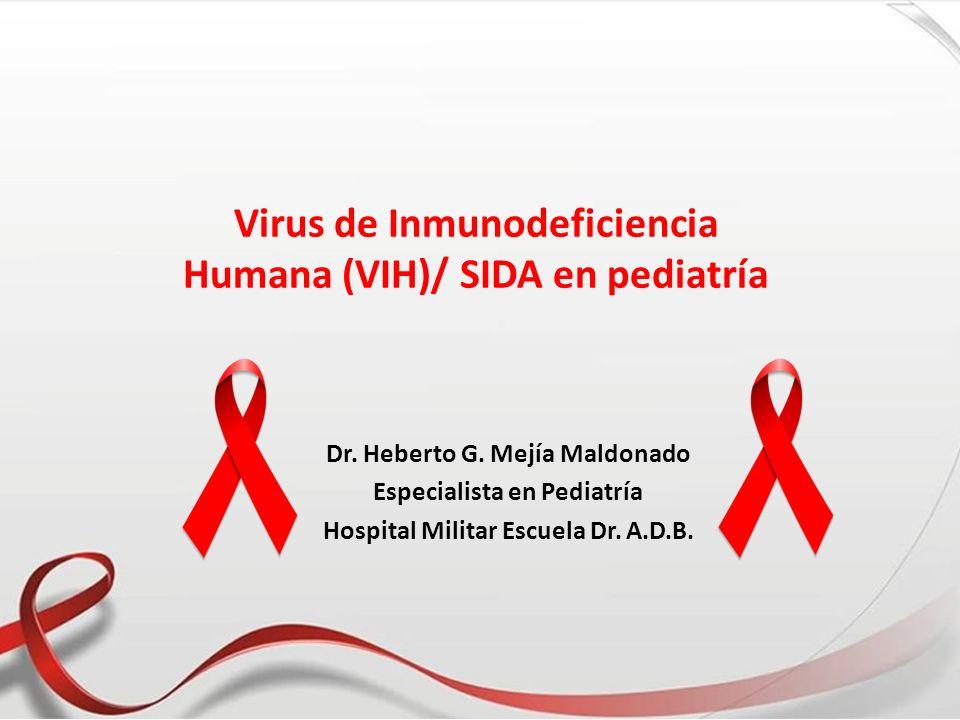 Virus de Inmunodeficiencia Humana (VIH)/ SIDA en pediatría Dr. Heberto G. Mejía Maldonado Especialista en Pediatría Hospital Militar Escuela Dr. A.D.B