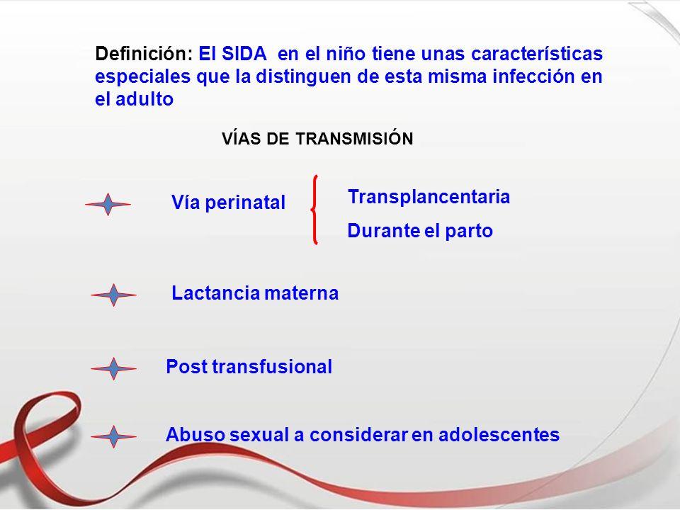 Definición: El SIDA en el niño tiene unas características especiales que la distinguen de esta misma infección en el adulto VÍAS DE TRANSMISIÓN Vía pe