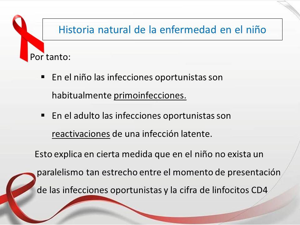 Historia natural de la enfermedad en el niño Por tanto: En el niño las infecciones oportunistas son habitualmente primoinfecciones. En el adulto las i