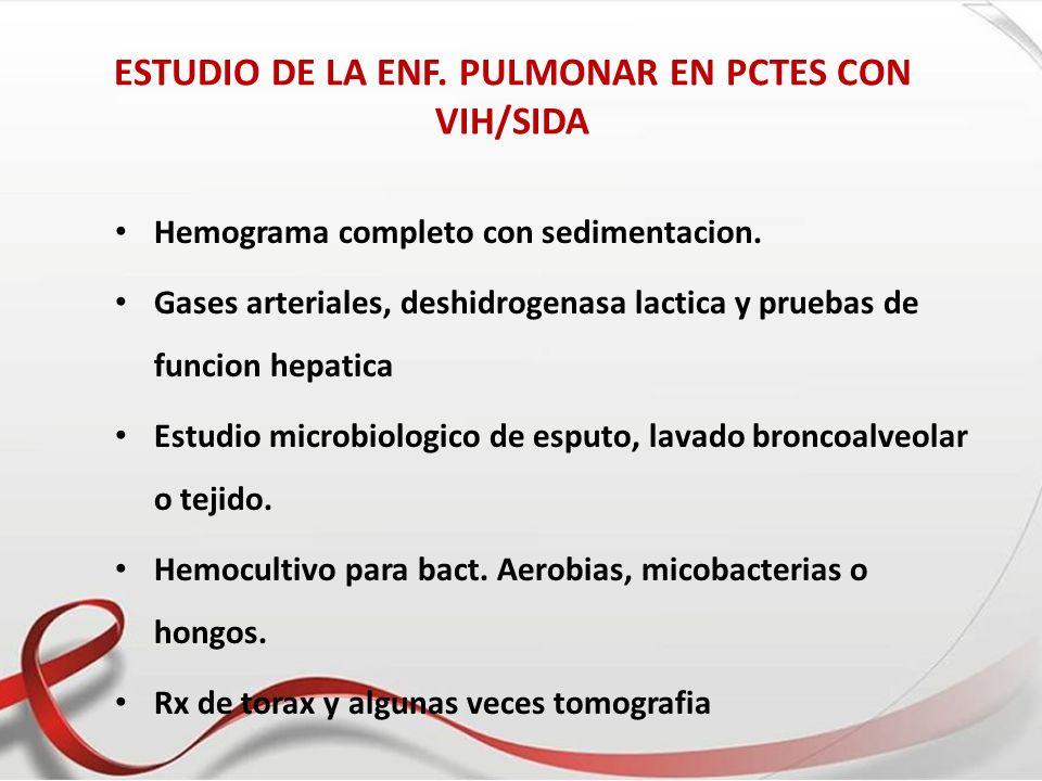 ESTUDIO DE LA ENF. PULMONAR EN PCTES CON VIH/SIDA Hemograma completo con sedimentacion. Gases arteriales, deshidrogenasa lactica y pruebas de funcion