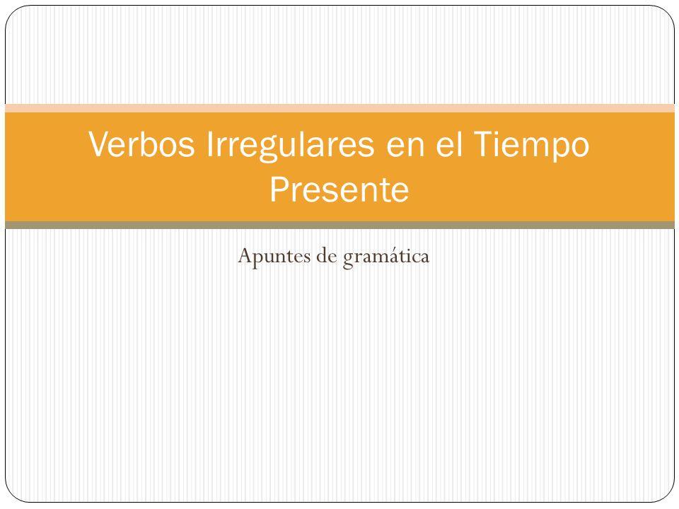 Apuntes de gramática Verbos Irregulares en el Tiempo Presente