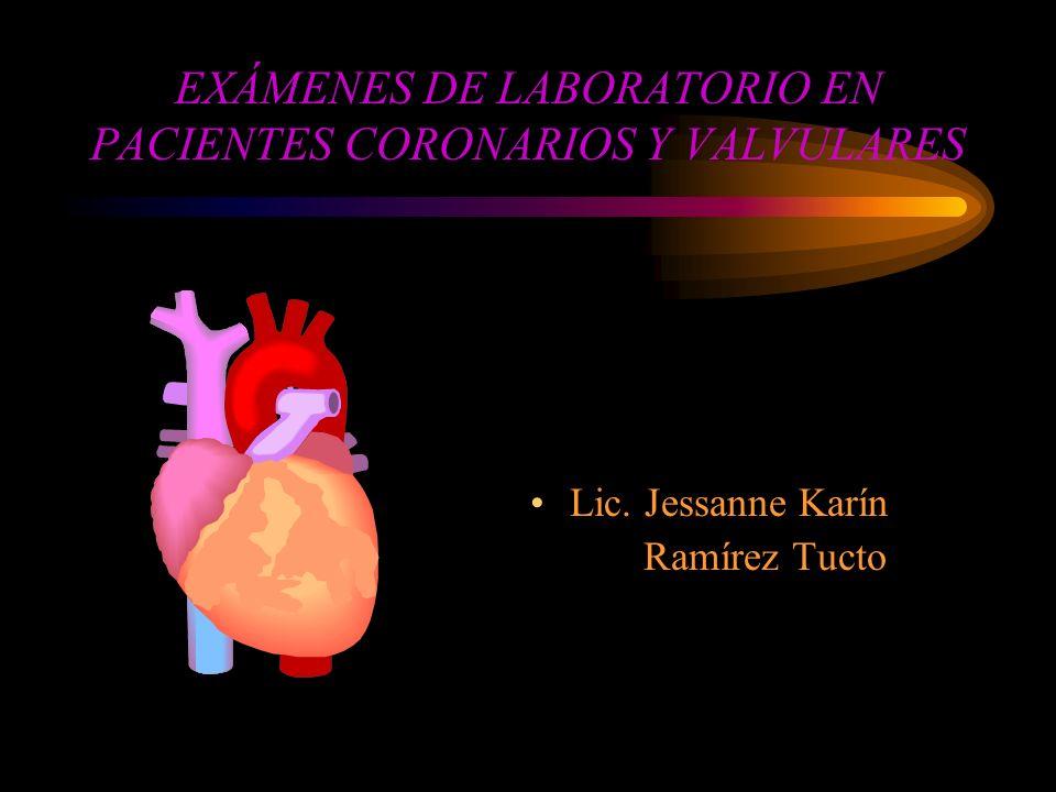 EXÁMENES DE LABORATORIO EN PACIENTES CORONARIOS Y VALVULARES Lic. Jessanne Karín Ramírez Tucto