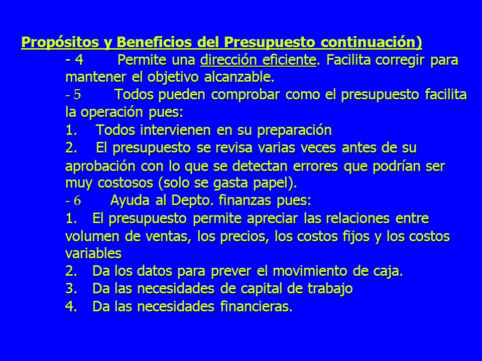 Propósitos y Beneficios del Presupuesto continuación) - 4Permite una dirección eficiente. Facilita corregir para mantener el objetivo alcanzable. - 5