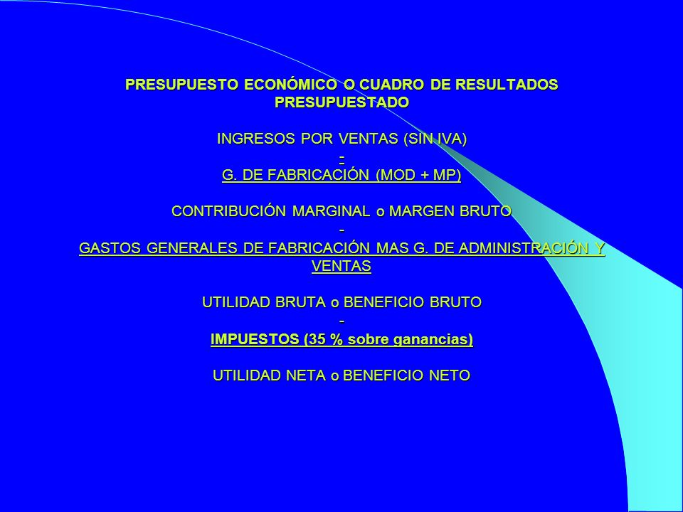 PRESUPUESTO ECONÓMICO O CUADRO DE RESULTADOS PRESUPUESTADO INGRESOS POR VENTAS (SIN IVA) - G. DE FABRICACIÓN (MOD + MP) CONTRIBUCIÓN MARGINAL o MARGEN
