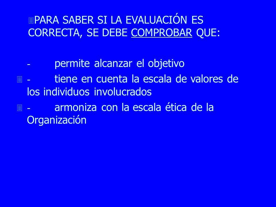 3 3 PARA SABER SI LA EVALUACIÓN ES CORRECTA, SE DEBE COMPROBAR QUE: - permite alcanzar el objetivo 3 3 - tiene en cuenta la escala de valores de los i