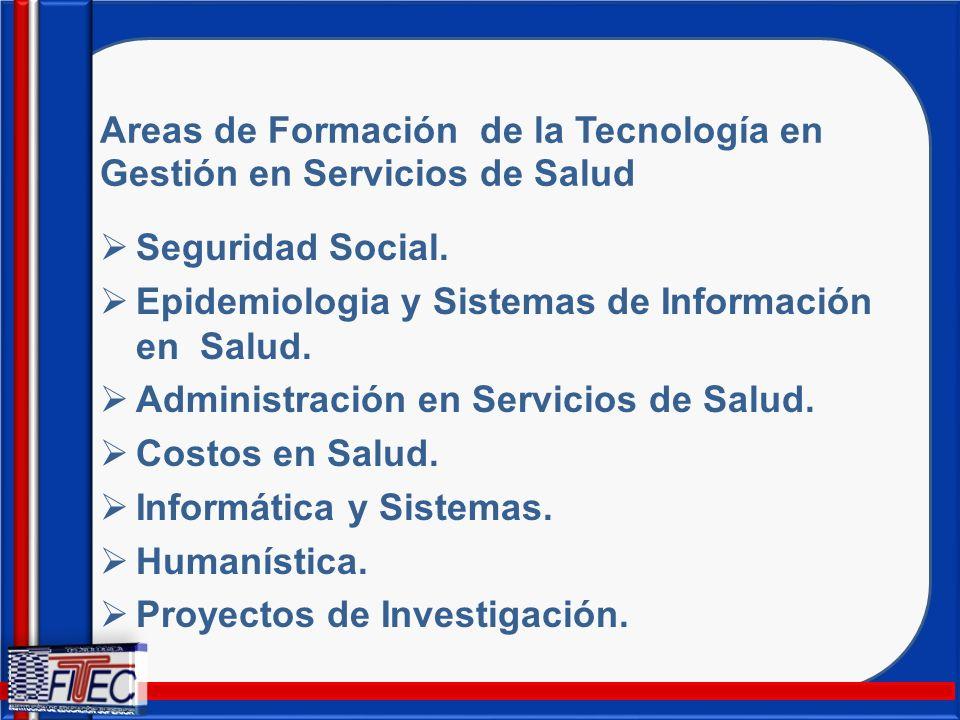 Areas de Formación de la Tecnología en Gestión en Servicios de Salud Seguridad Social. Epidemiologia y Sistemas de Información en Salud. Administració