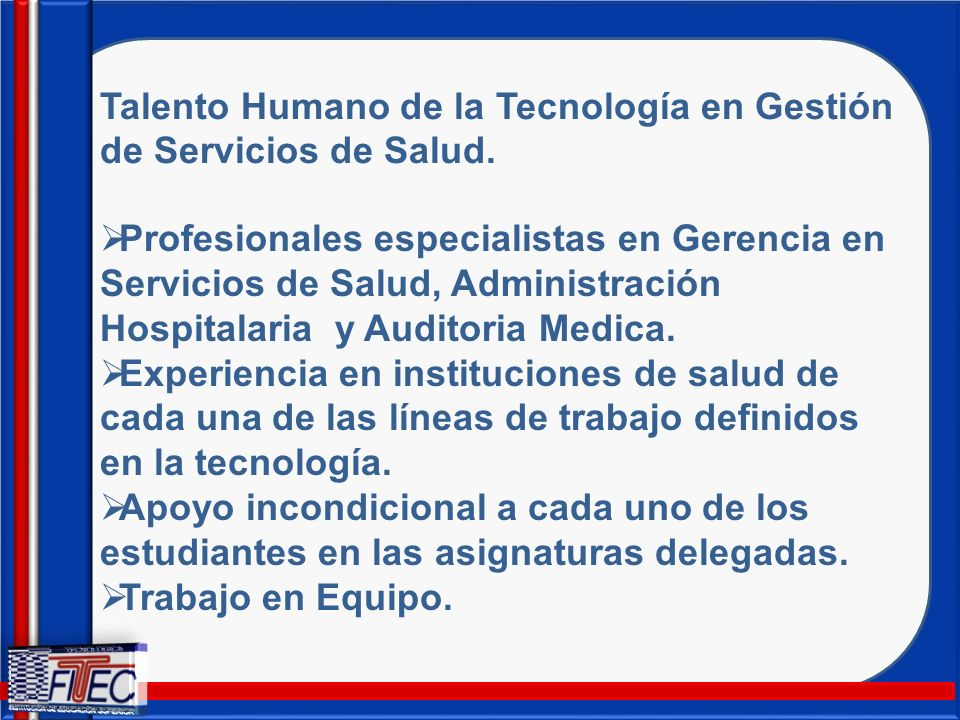 Talento Humano de la Tecnología en Gestión de Servicios de Salud. Profesionales especialistas en Gerencia en Servicios de Salud, Administración Hospit