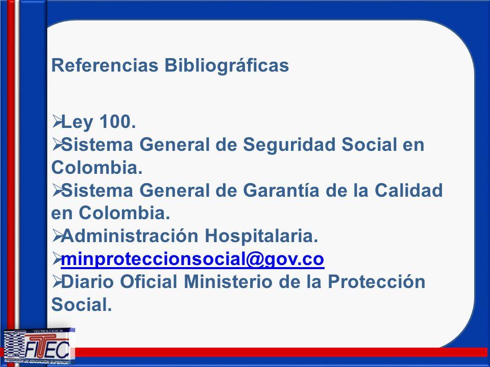Referencias Bibliográficas Ley 100. Sistema General de Seguridad Social en Colombia. Sistema General de Garantía de la Calidad en Colombia. Administra