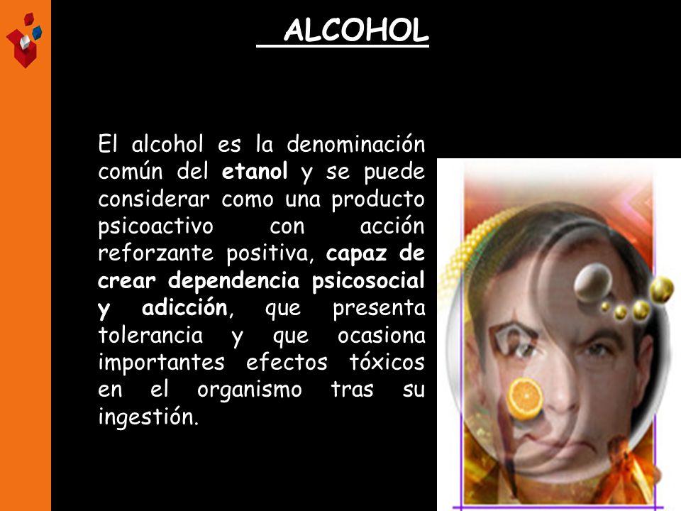 ALCOHOL El alcohol es la denominación común del etanol y se puede considerar como una producto psicoactivo con acción reforzante positiva, capaz de cr