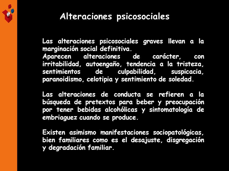 Alteraciones psicosociales Las alteraciones psicosociales graves llevan a la marginación social definitiva. Aparecen alteraciones de carácter, con irr