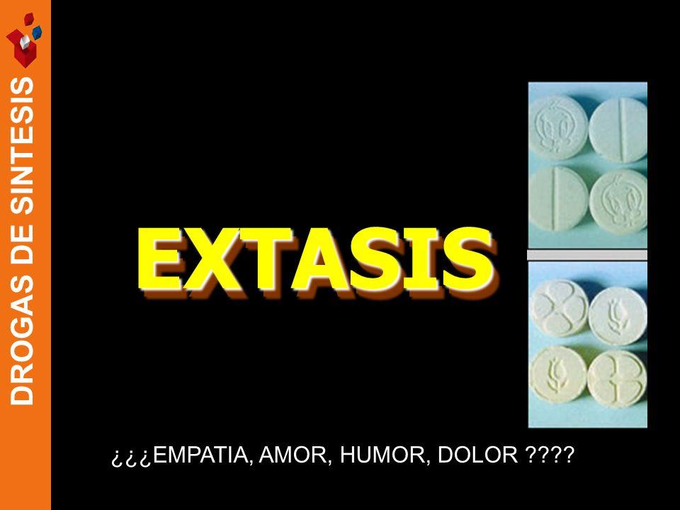 DROGAS DE SINTESIS EXTASISEXTASIS ¿¿¿EMPATIA, AMOR, HUMOR, DOLOR ????