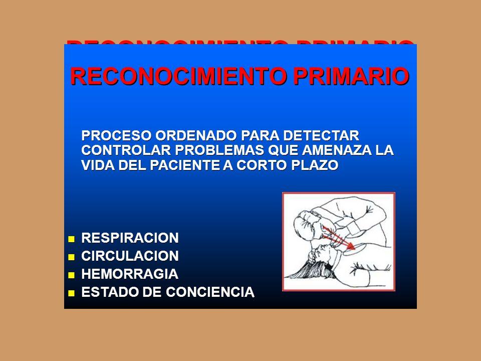 RECONOCIMIENTO PRIMARIO PROCESO ORDENADO PARA DETECTAR CONTROLAR PROBLEMAS QUE AMENAZA LA VIDA DEL PACIENTE A CORTO PLAZO RESPIRACION CIRCULACION HEMO