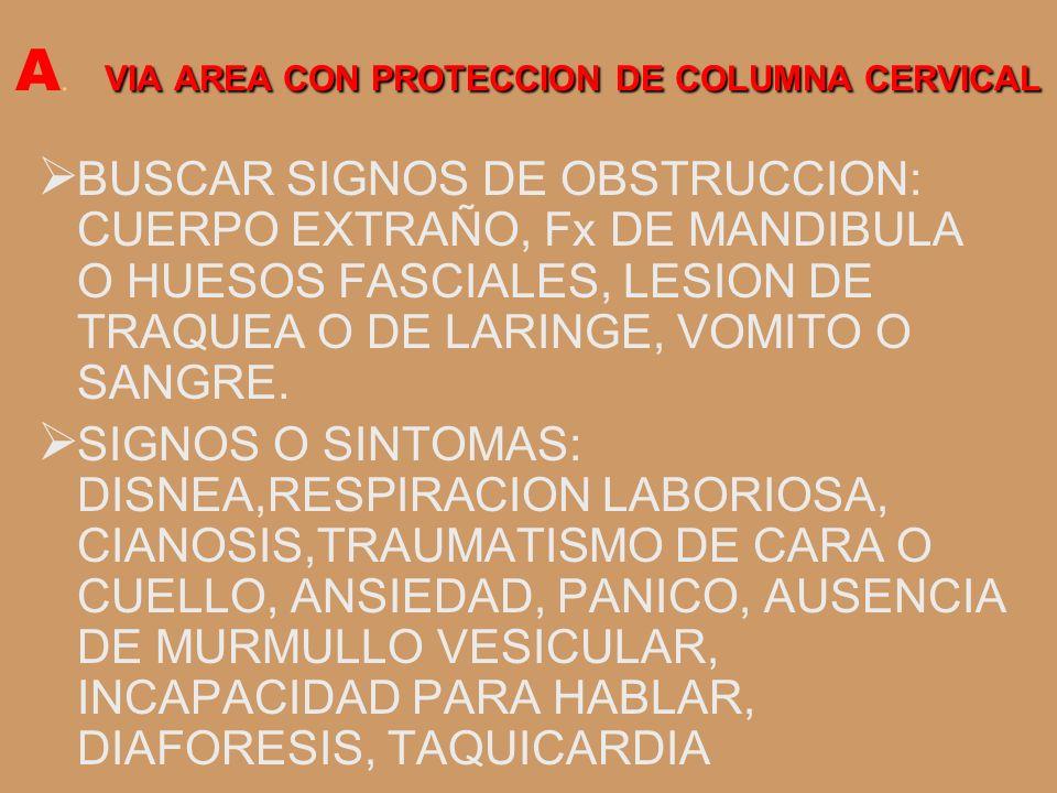 VIA AREA CON PROTECCION DE COLUMNA CERVICAL A. VIA AREA CON PROTECCION DE COLUMNA CERVICAL BUSCAR SIGNOS DE OBSTRUCCION: CUERPO EXTRAÑO, Fx DE MANDIBU