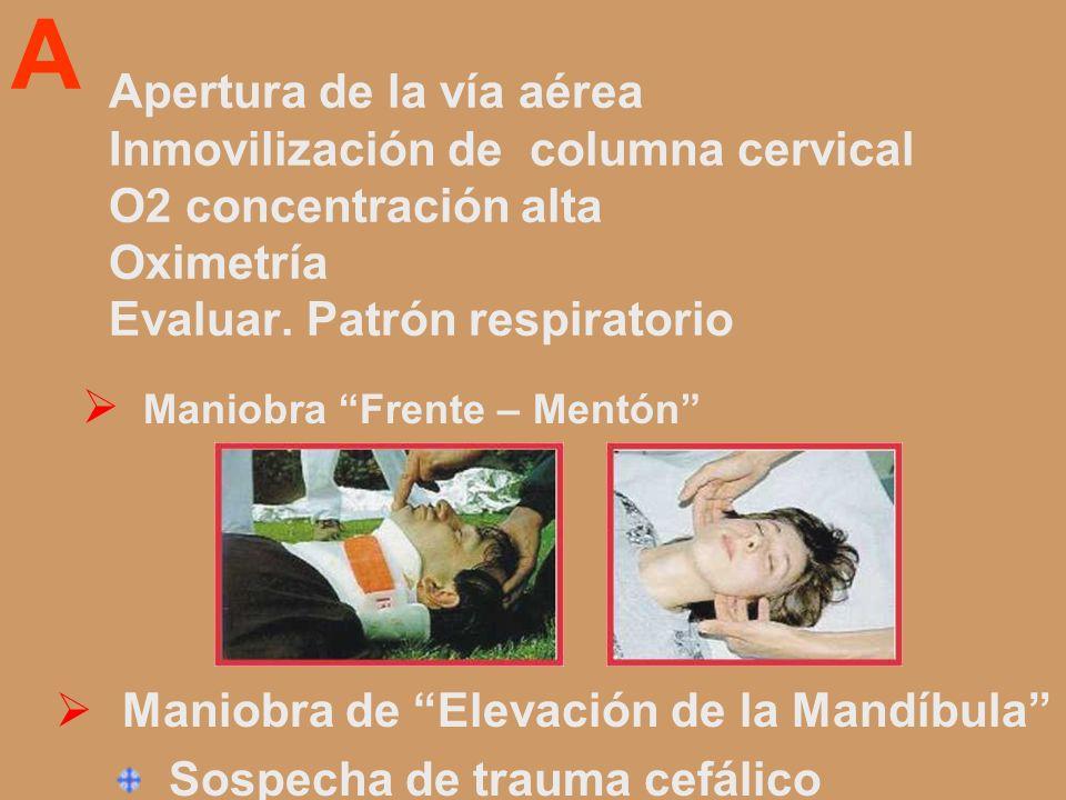 A Maniobra Frente – Mentón Apertura de la vía aérea Inmovilización de columna cervical O2 concentración alta Oximetría Evaluar. Patrón respiratorio Ma