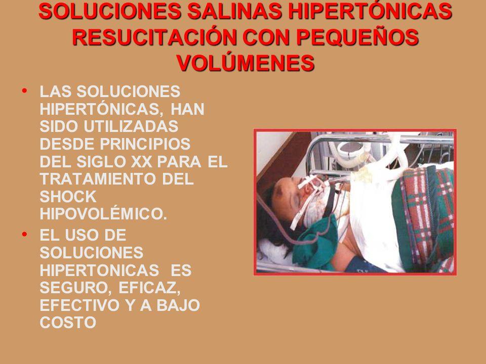 SOLUCIONES SALINAS HIPERTÓNICAS RESUCITACIÓN CON PEQUEÑOS VOLÚMENES LAS SOLUCIONES HIPERTÓNICAS, HAN SIDO UTILIZADAS DESDE PRINCIPIOS DEL SIGLO XX PAR