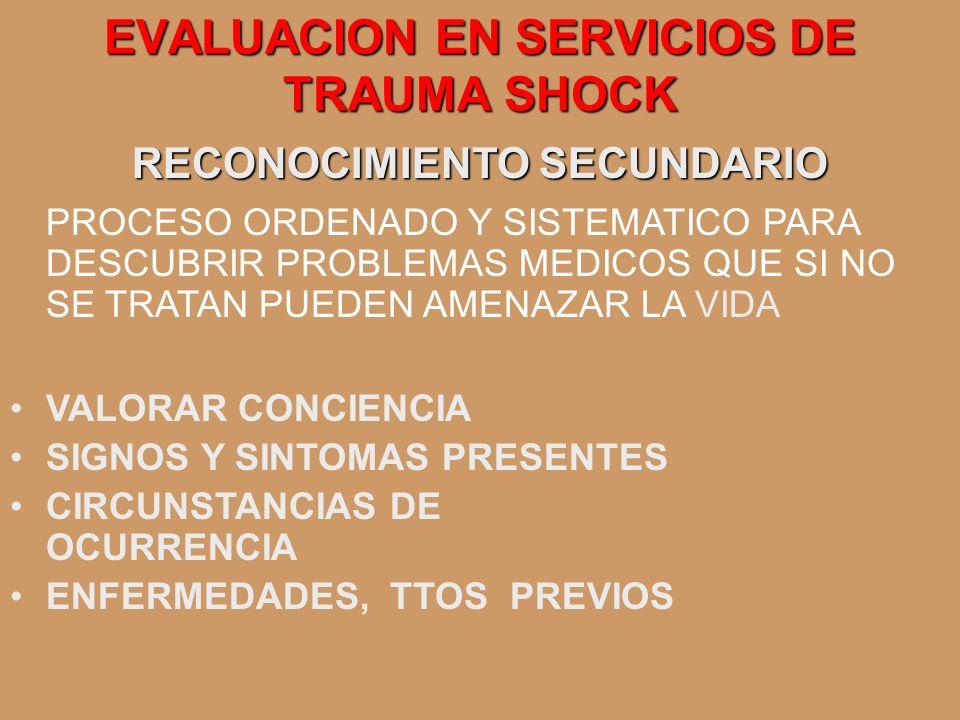 EVALUACION EN SERVICIOS DE TRAUMA SHOCK VALORAR CONCIENCIA SIGNOS Y SINTOMAS PRESENTES CIRCUNSTANCIAS DE OCURRENCIA ENFERMEDADES, TTOS PREVIOS RECONOC