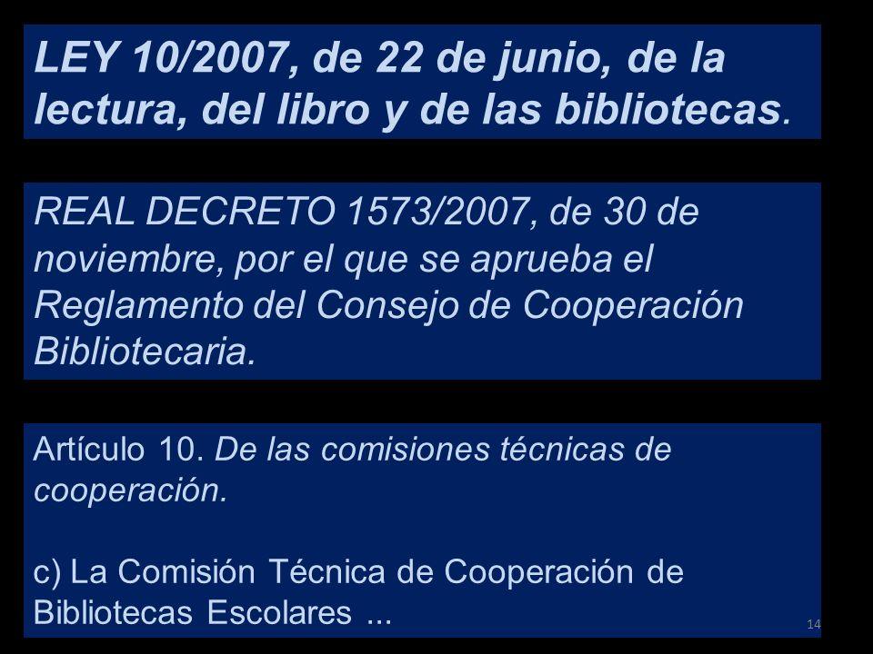 LEY 10/2007, de 22 de junio, de la lectura, del libro y de las bibliotecas. Artículo 10. De las comisiones técnicas de cooperación. c) La Comisión Téc