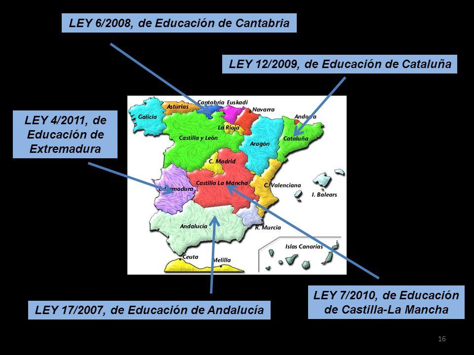 LEY 17/2007, de Educación de Andalucía LEY 6/2008, de Educación de Cantabria LEY 7/2010, de Educación de Castilla-La Mancha LEY 12/2009, de Educación