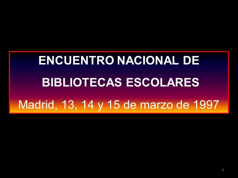 ENCUENTRO NACIONAL DE BIBLIOTECAS ESCOLARES Madrid, 13, 14 y 15 de marzo de 1997 9