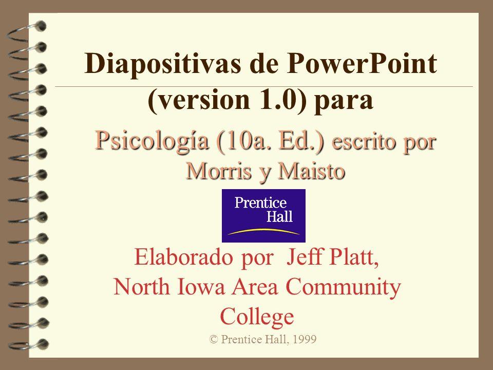© Prentice Hall, 1999 Diapositivas de PowerPoint (version 1.0) para Psicología (10a. Ed.) escrito por Morris y Maisto Elaborado por Jeff Platt, North