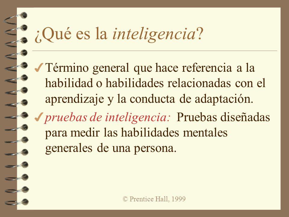 © Prentice Hall, 1999 ¿Qué es la inteligencia? 4 Término general que hace referencia a la habilidad o habilidades relacionadas con el aprendizaje y la