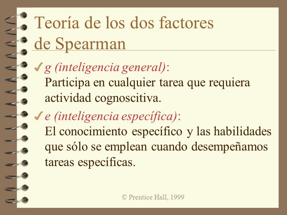 © Prentice Hall, 1999 Teoría de los dos factores de Spearman 4 g (inteligencia general): Participa en cualquier tarea que requiera actividad cognoscit