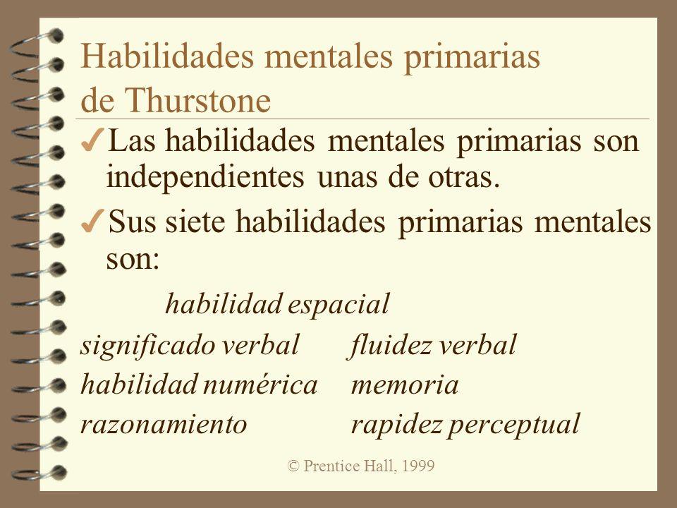 © Prentice Hall, 1999 Habilidades mentales primarias de Thurstone 4 Las habilidades mentales primarias son independientes unas de otras. 4 Sus siete h