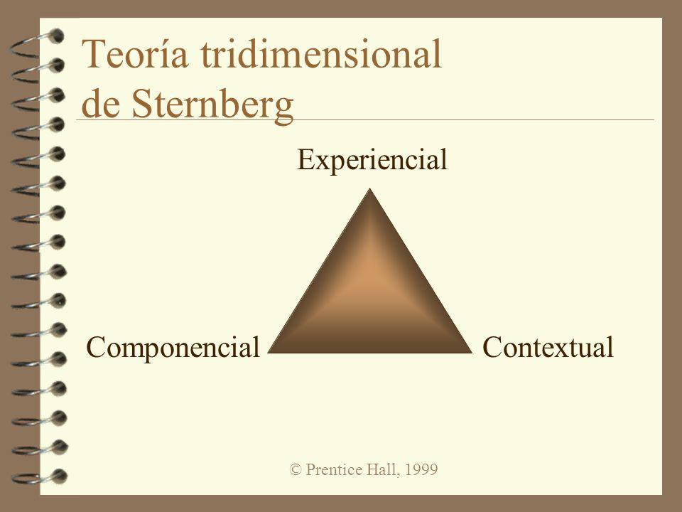 © Prentice Hall, 1999 Teoría tridimensional de Sternberg Experiencial ComponencialContextual