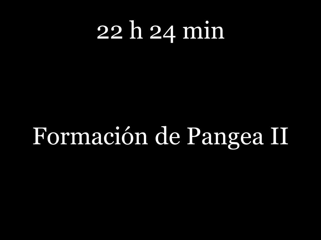 22 h 24 min Formación de Pangea II