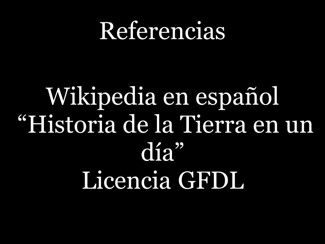Referencias Wikipedia en español Historia de la Tierra en un día Licencia GFDL