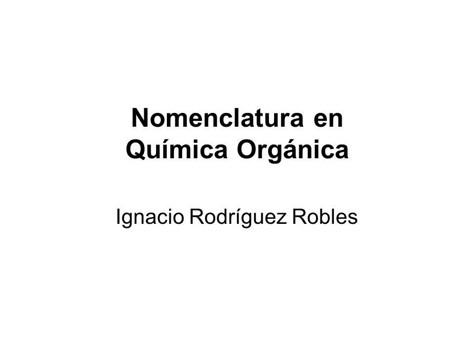 Nomenclatura en Química Orgánica Ignacio Rodríguez Robles