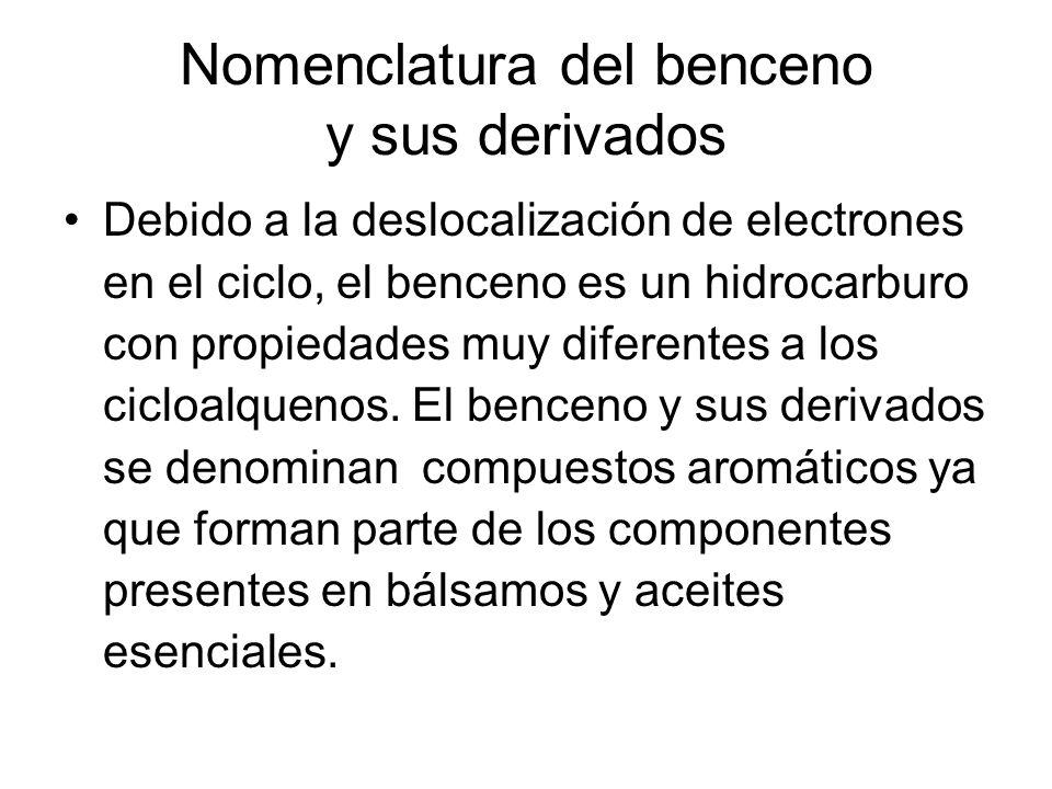 Nomenclatura del benceno y sus derivados Debido a la deslocalización de electrones en el ciclo, el benceno es un hidrocarburo con propiedades muy dife
