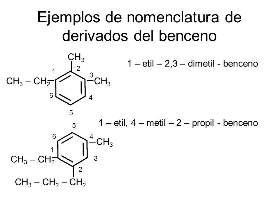 Ejemplos de nomenclatura de derivados del benceno CH 3 – CH 2 CH 3 1 2 3 4 5 6 1 – etil – 2,3 – dimetil - benceno CH 3 CH 3 – CH 2 – CH 2 CH 3 – CH 2