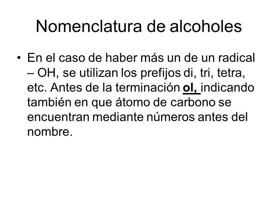 Nomenclatura de alcoholes En el caso de haber más un de un radical – OH, se utilizan los prefijos di, tri, tetra, etc. Antes de la terminación ol, ind