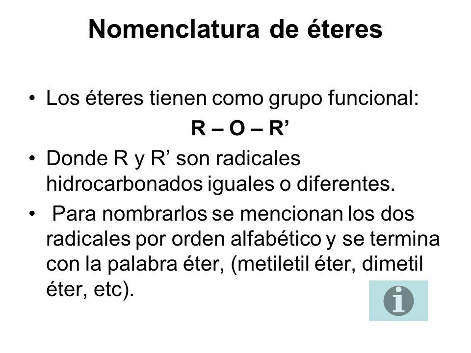 Nomenclatura de éteres Los éteres tienen como grupo funcional: R – O – R Donde R y R son radicales hidrocarbonados iguales o diferentes. Para nombrarl