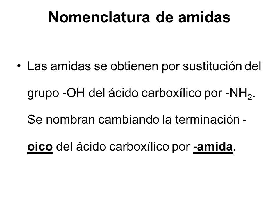 Nomenclatura de amidas Las amidas se obtienen por sustitución del grupo -OH del ácido carboxílico por -NH 2. Se nombran cambiando la terminación - oic