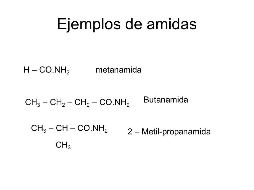 Ejemplos de amidas H – CO.NH 2 metanamida CH 3 – CH 2 – CH 2 – CO.NH 2 Butanamida CH 3 – CH – CO.NH 2 CH 3 2 – Metil-propanamida