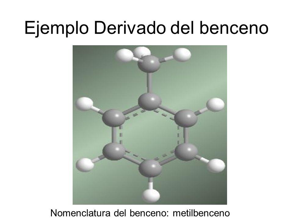 Ejemplo Derivado del benceno Nomenclatura del benceno: metilbenceno