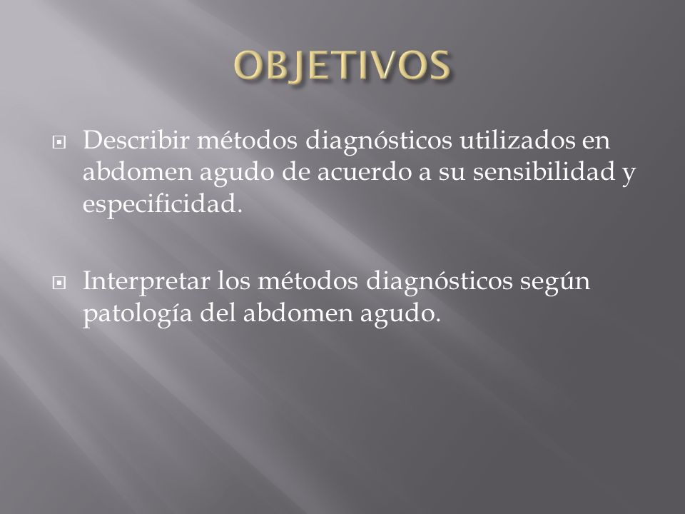 Describir métodos diagnósticos utilizados en abdomen agudo de acuerdo a su sensibilidad y especificidad. Interpretar los métodos diagnósticos según pa