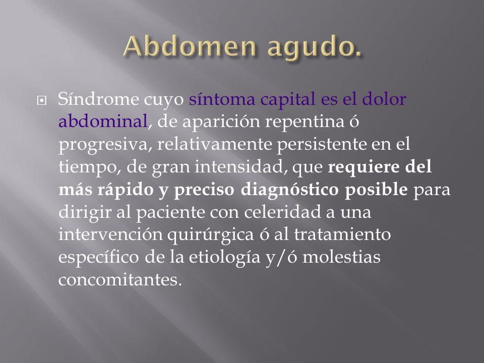 Síndrome cuyo síntoma capital es el dolor abdominal, de aparición repentina ó progresiva, relativamente persistente en el tiempo, de gran intensidad,
