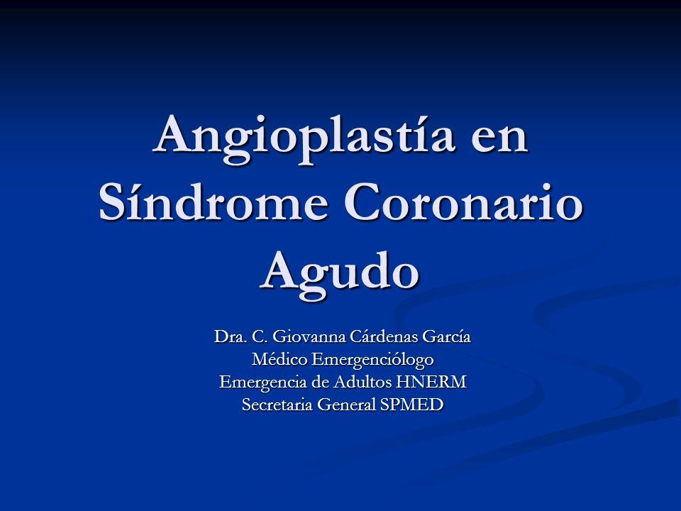 Angioplastía en Síndrome Coronario Agudo Dra. C. Giovanna Cárdenas García Médico Emergenciólogo Emergencia de Adultos HNERM Secretaria General SPMED