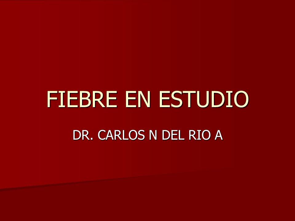 FIEBRE EN ESTUDIO DR. CARLOS N DEL RIO A