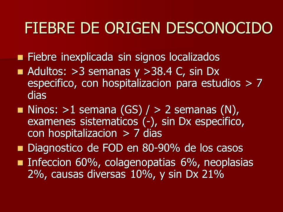 FIEBRE DE ORIGEN DESCONOCIDO Fiebre inexplicada sin signos localizados Fiebre inexplicada sin signos localizados Adultos: >3 semanas y >38.4 C, sin Dx