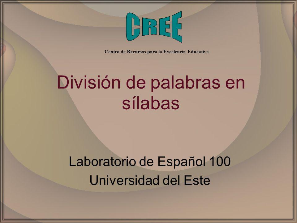 División de palabras en sílabas Laboratorio de Español 100 Universidad del Este Centro de Recursos para la Excelencia Educativa