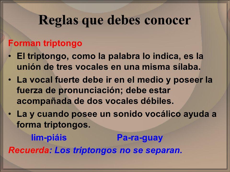 Reglas que debes conocer Forman triptongo El triptongo, como la palabra lo indica, es la unión de tres vocales en una misma sílaba. La vocal fuerte de