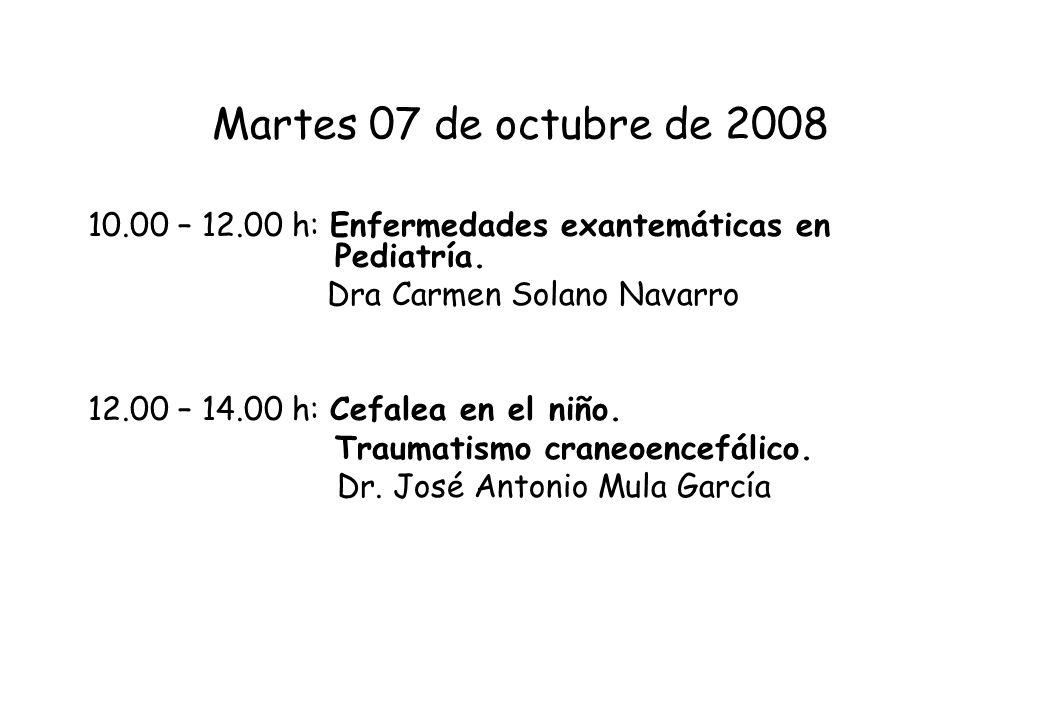 Martes 07 de octubre de 2008 10.00 – 12.00 h: Enfermedades exantemáticas en Pediatría. Dra Carmen Solano Navarro 12.00 – 14.00 h: Cefalea en el niño.